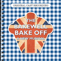 The Bakewell Bake Off Original London Cast CD